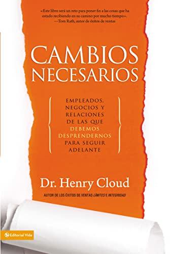 9780829757804: Cambios Necesarios: Empleados, negocios y relaciones de los que debemos desprendernos para seguir adelante