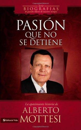 9780829757835: Pasion Que No Se Detiene: La Apasionante Historia de Alberto Mottesi (Biografias de Grandes Lideres de Nuestros Tiempos)