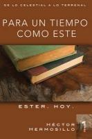 9780829757989: Para un tiempo como este: Ester. Hoy. (De lo celestial a lo terrenal) (Spanish Edition)