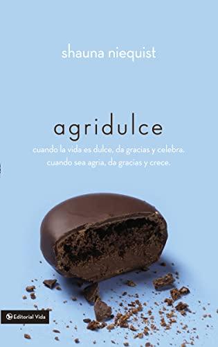 9780829758559: Agridulce: Cuando la Vida Es Dulce, Da Gracias y Celebra. Cuando Sea Agria, Da Gracias y Crece