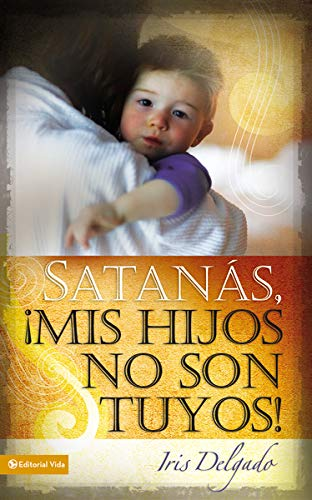 9780829758825: Satanas, Mis Hijos No Son Tuyos! = Satan, You Can't Have My Children!