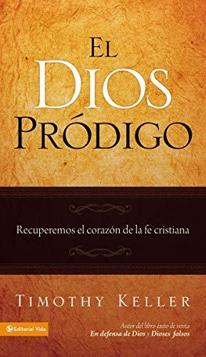 9780829758993: El Dios Prodigo: Recuperemos el Corazon de la Fe Cristiana (Spanish Edition)