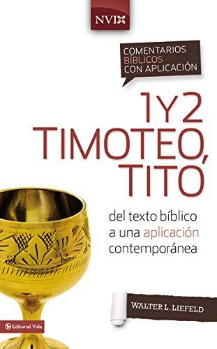 9780829759556: Comentario biblico con aplicacion NVI 1 y 2 Timoteo, Tito: Del texto biblico a una aplicacion contemporanea (Comentarios Biblicos Con Aplicacion NVI)