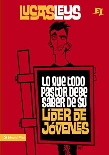 9780829759754: Lo que todo pastor debe saber de su líder de jóvenes (Especialidades Juveniles) (Spanish Edition)