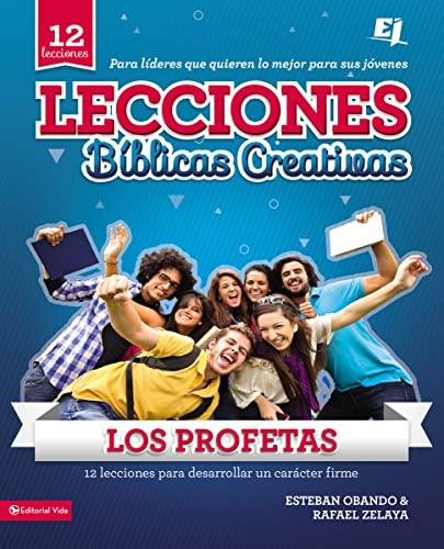 9780829759853: Lecciones biblicas creativas: Los Profetas: 12 lecciones para desarrollar un carácter firme (Especialidades Juveniles / Lecciones bíblicas creativas) (Spanish Edition)