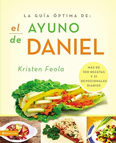 La guia óptima para el ayuno de Daniel: Más de 100 recetas y 21 devocionales diarios (La Guia ...