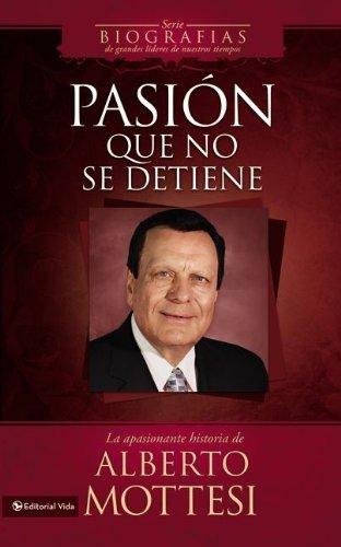 9780829760194: Pasion Que No Se Detiene: La Apasionante Historia de Alberto Mottesi (Biografias de Grandes Lideres de Nuestros Tiempos)