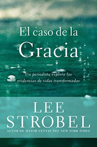 9780829762211: El Caso de La Gracia: Un Periodista Explora Las Evidencias de Unas Vidas Transformadas