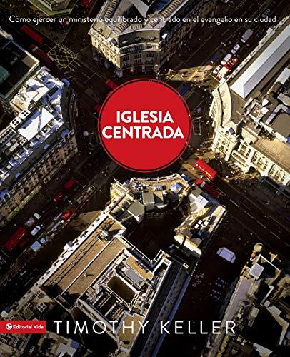 9780829762532: Iglesia Centrada: Cómo ejercer un ministro equilibrado y centrado en el evangelio en la ciudad (Spanish Edition)