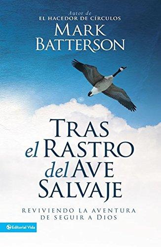 9780829762822: Tras el rastro del ave salvaje: Reviviendo la aventura de seguir a Dios