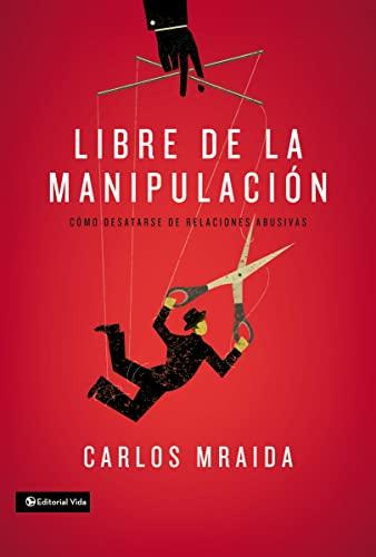 9780829763164: Libre de la manipulación: Cómo desatarse de relaciones abusivas (Spanish Edition)