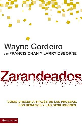 Zarandeados: Cómo crecer a través de las pruebas, los desafíos y las desilusiones. (Exponential Series) (Spanish Edition) (0829763422) by Wayne Cordeiro; Francis Chan; Larry Osborne