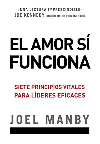 9780829764215: El amor si funciona: Siete principios vitales para líderes eficaces (Spanish Edition)