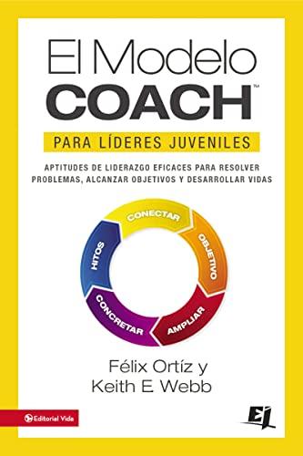 El Modelo Coach Para Lideres Juveniles (Paperback): Felix Ortiz, Keith