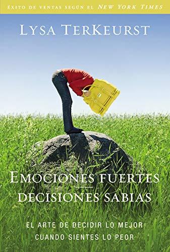 9780829764802: Emociones fuertes---decisiones sabias: El arte de decidir lo mejor cuando sientes lo peor (Spanish Edition)