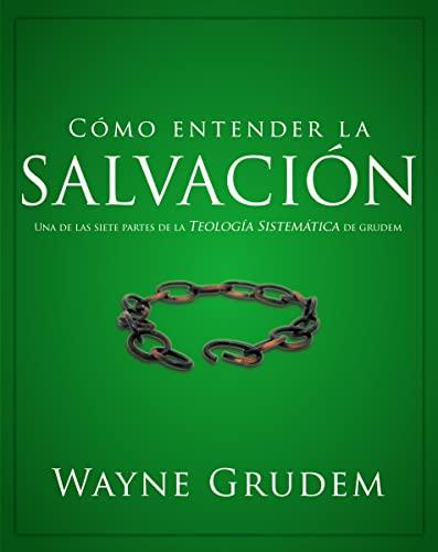 9780829764925: Como entender la salvacion: Una de las siete partes de la teologia sistematica de Grudem