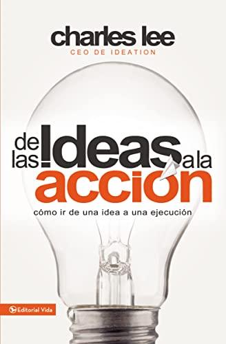 9780829765472: de Las Ideas a la Accion: Como IR de Una Idea a Su Ejecucion