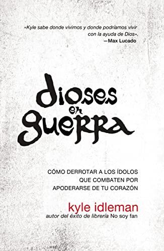 9780829765793: Dioses en guerra: Cómo derrotar a los ídolos que combaten por apoderarse de tu corazón (Spanish Edition)