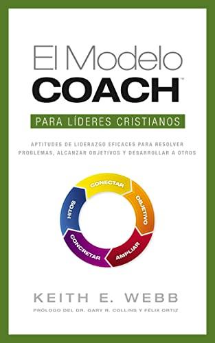 9780829765816: El modelo coach para líderes cristianos: Aptitudes de liderezgo eficaces para resolver problemas, alcanzar objetivos y desarrolar a otros (Spanish Edition)