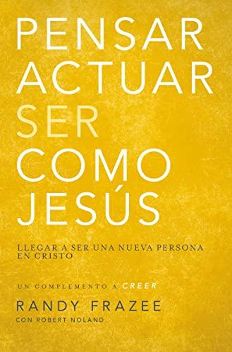 9780829766349: Pensar, actuar, ser como Jesús: Llegar a ser una nueva persona en Cristo (Spanish Edition)