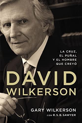 9780829766578: David Wilkerson: La Cruz, El Punal y El Hombre Que Creyo
