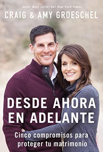 9780829766974: Desde Ahora En Adelante: Cinco Compromisos Para Proteger Tu Matrimonio