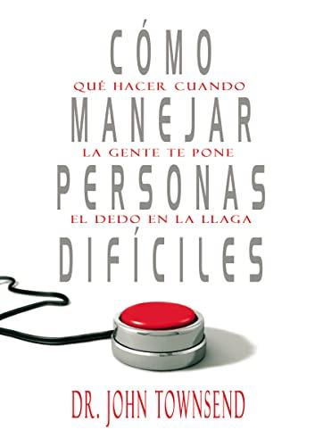 9780829767803: Cómo Manejar Personas Difíciles: Qué Hacer Cuando La Gente Te Pone El Dedo En La Llaga