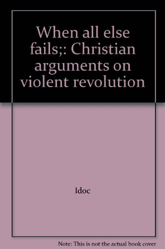 When all else fails;: Christian arguments on violent revolution