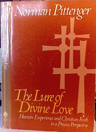 The lure of divine love: Human experience and Christian faith in a process perspective: Pittenger, ...