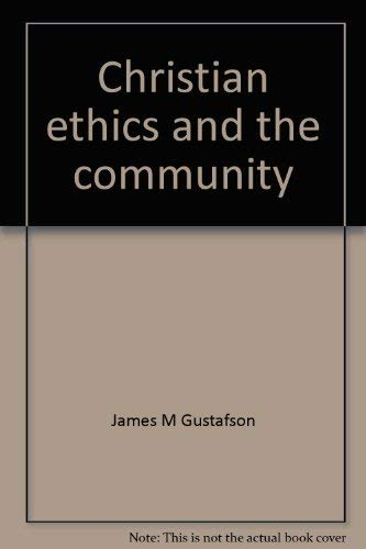 Christian ethics and the community: Gustafson, James M