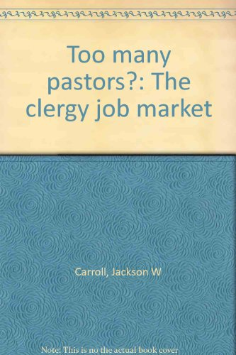 Too many pastors?: The clergy job market (0829804056) by Jackson W Carroll