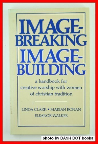 9780829804072: Image-breaking/image-building: A handbook for creative worship with women of Christian tradition