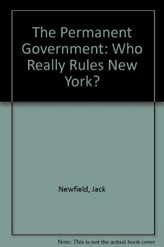 The Permanent Government: Who Really Rules New York?: Newfield, Jack; Du Brul, Paul