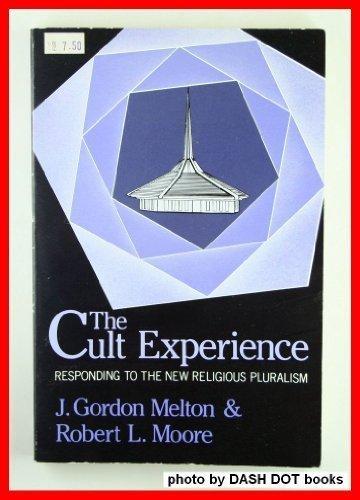 The Cult Experience: Responding to the New Religious Pluralism: J. Gordon Melton