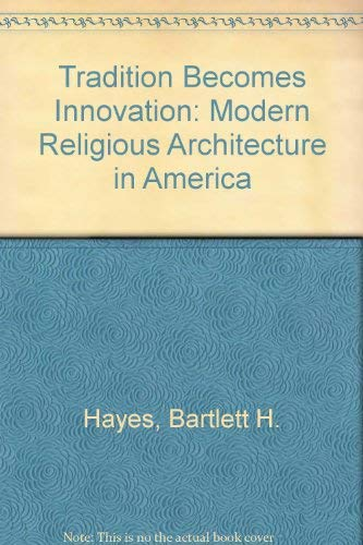 Tradition becomes innovation: Modern religious architecture in America: Hayes, Bartlett H