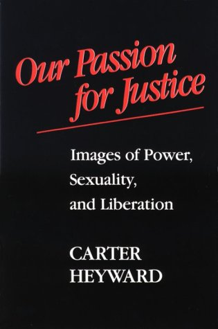 Our Passion for Justice: Images of Power, Sexuality, and Liberation: Heyward, Carter