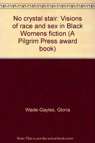 9780829807141: No crystal stair: Visions of race and sex in Black women's fiction