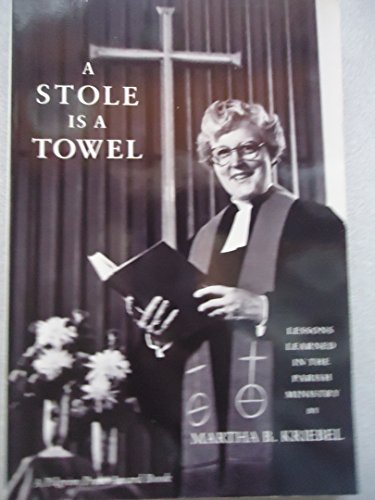 A Stole Is a Towel: Lessons Learned in the Parish Ministry: Kriebel, Martha B.