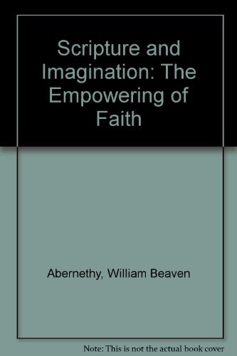Scripture and Imagination: The Empowering of Faith: Abernethy, William Beaven, Mayher, Philip ...