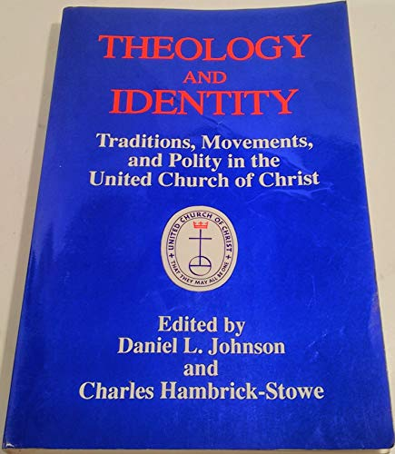 9780829808070: Theology and Identity: Traditions, Movements, and Polity in the United Church of Christ