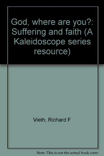 God, where are you?: Suffering and faith: Richard F Vieth