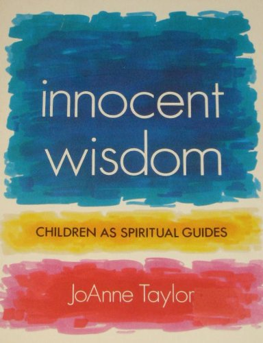 Innocent Wisdom: Children As Spiritual Guides: Taylor, Joanne