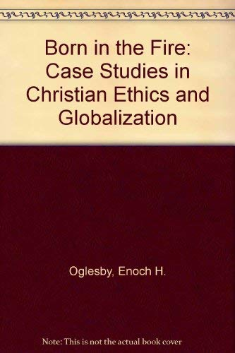 9780829808490: Born in the Fire: Case Studies in Christian Ethics and Globalization