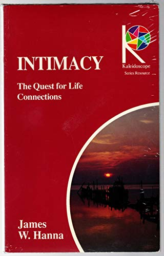 Intimacy: The Quest for Life Connections (A Kaleidoscope Series Resource): Hanna, James W.