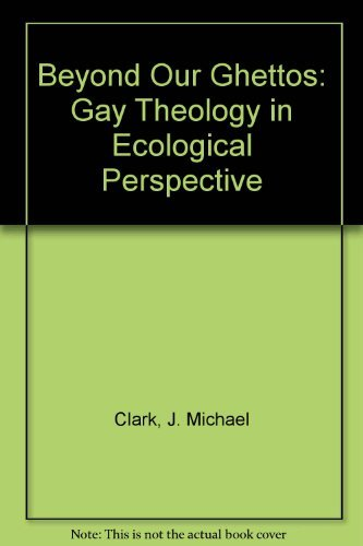 9780829809596: Beyond Our Ghettos: Gay Theology in Ecological Perspective