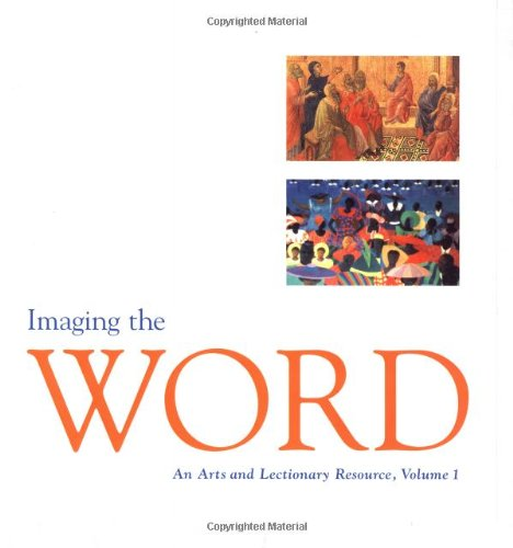 Imaging the Word: An Arts and Lectionary Resource, Vol. 1: Jann Cather Weaver; Roger Wedell