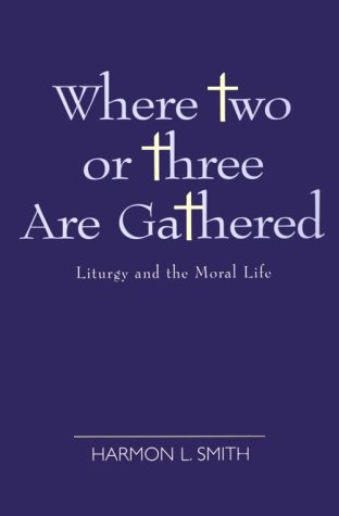 9780829810240: Where Two or Three Are Gathered: Liturgy and the Moral Life