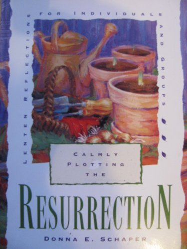 9780829810677: Calmly Plotting the Resurrection: Lenten Reflections for Individuals and Groups