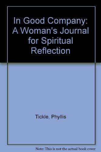 In Good Company: A Woman's Journal for Spiritual Reflection: Tickle, Phyllis
