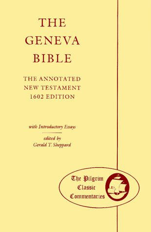 The Geneva Bible: The New Testament, 1602: Editor-Gerald T. Sheppard